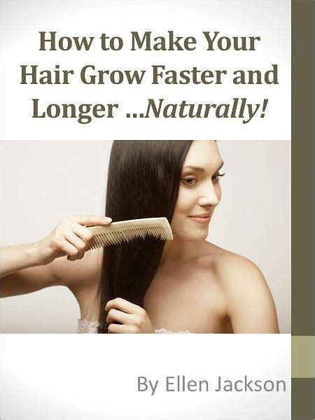 make your hair grow faster and longer how to make your hair grow faster and longer naturally