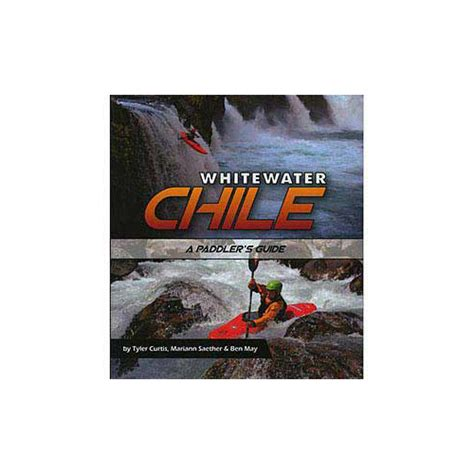 a boomer s guide to whitewater kayaking books whitewater chile a paddler s guide discontinued at kayak