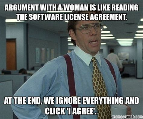 Argue Meme - argument with a woman is like reading the software license