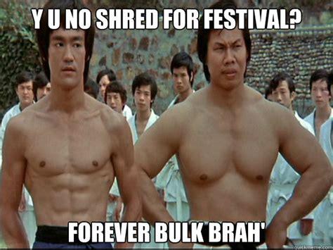Shredding Meme - y u no shred for festival forever bulk brah bruce lee