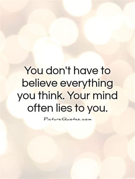 Think You Your by Believing Your Own Lies Quotes Quotesgram