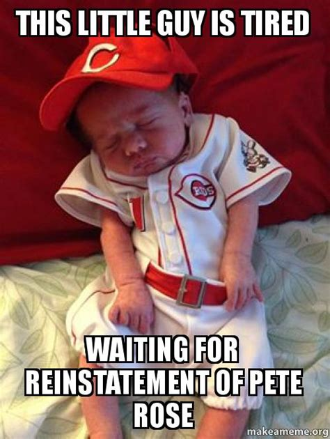 Pete Rose Meme - this little guy is tired waiting for reinstatement of pete