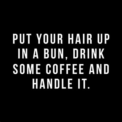 how do you put in your hair put your hair up in a bun drink some coffee and handle it