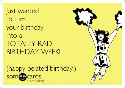 new years someecards that will start your with laugh year renojackthebear just wanted to turn your birthday into a totally rad birthday week happy belated birthday