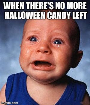 Halloween Candy Meme - crying baby imgflip