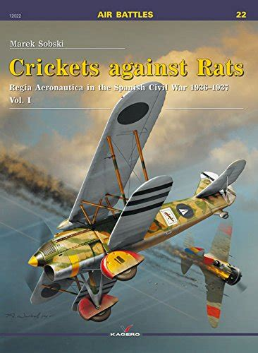 crickets against rats regia crickets against rats regia aeronautica in the spanish civil war 1936 1937 vol i air battles