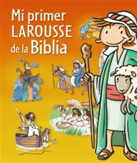 mi primer larousse mi mi primer larousse de la biblia comunicar la fe