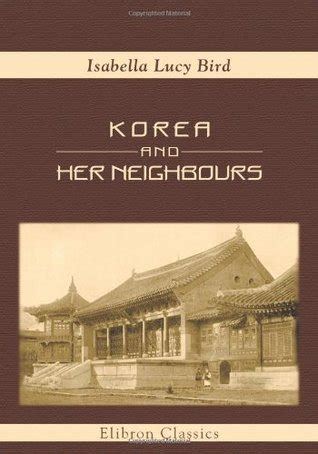 korea and neighbours a narrative of travel with an account of the recent vicissitudes and present position of the country classic reprint books korea and neighbours a narrative of travel with an