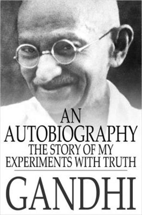 mahatma gandhi autobiography an autobiography the story of my experiments with truth