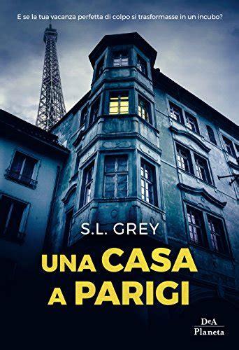 casa a parigi un rifugio per i lettori una casa a parigi di s l grey