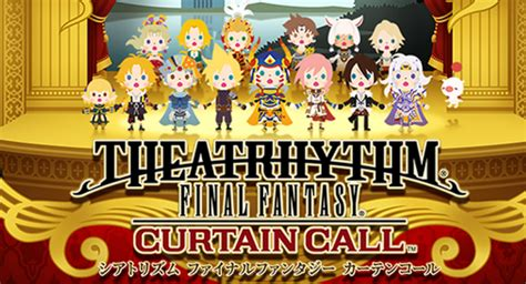 theatrhythm final fantasy curtain call 3ds relive your final fantasy memories in two new theatrhythm