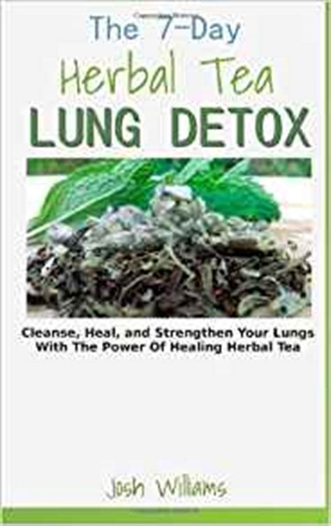 5 Herbs To Detox Lungs by The 7 Day Herbal Tea Lung Detox Cleanse Heal And