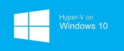 install hyper v mac os x 2016 installing hyper v on windows 10 pro head4space