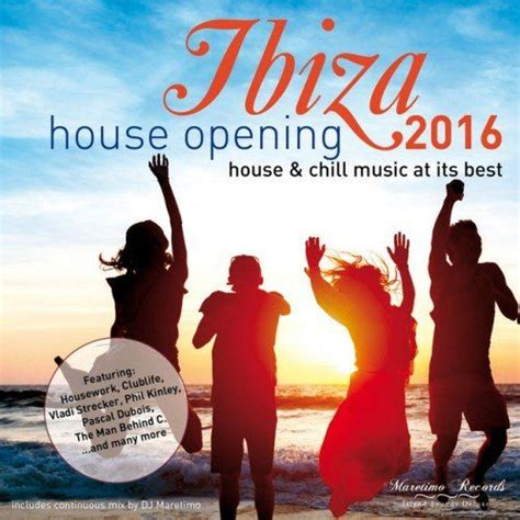 house chill out music ibiza house opening 2016 house and chillout music at its