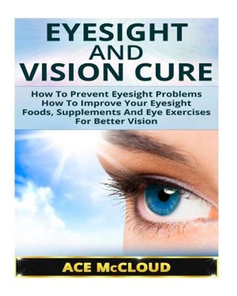 how to better your eye vision eyesight and vision cure how to prevent eyesight problems