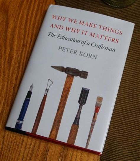 why we make things quot why we make things and why it matters the education of a craftsman quot public radio tulsa