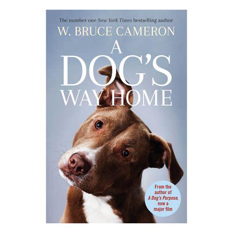 508763 a dog s way home a dog s way home by w bruce cameron book kmart