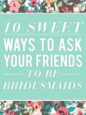 ways to ask a to be your sweet way to ask someone to be your bridesmaid