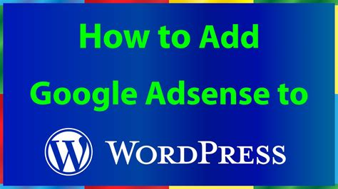 how to add google adsense in wordpress how to add google adsense to wordpress site my how to