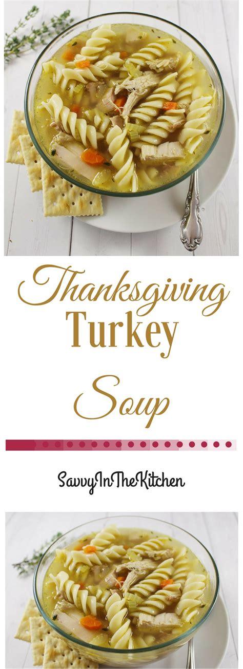Turkeys In The Kitchen by Thanksgiving Turkey Soup Savvy In The Kitchen