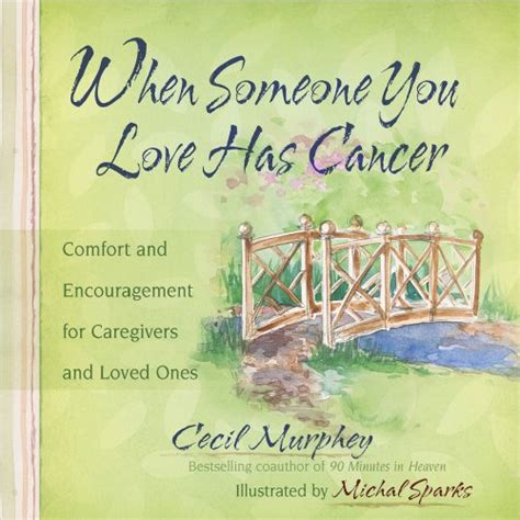 loving supporting and caring for the cancer patient a guide to communication compassion and courage books encouraging words for cancer patients encouraging words