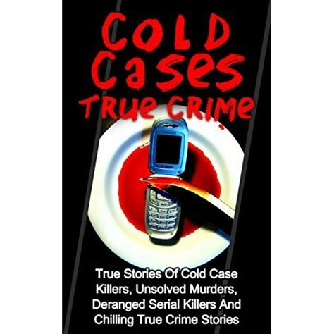 cold and deadly a true crime story of one s redemption and another s books cold cases true crime true crime stories of cold