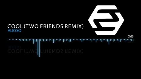 alesso cool remix alesso cool two friends remix youtube