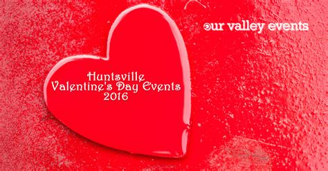 valentines day events huntsville s day events 2016 our valley events