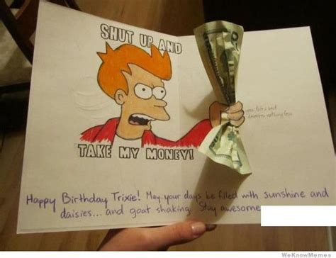 shut up and take my money card template when its someone s birthday and you only 20 random