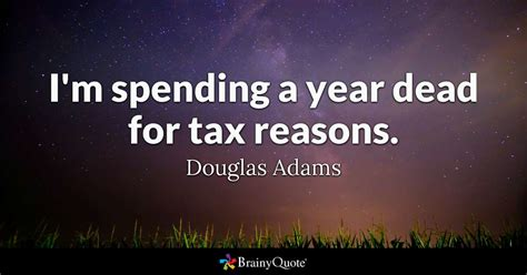 douglas quotes i m spending a year dead for tax reasons douglas