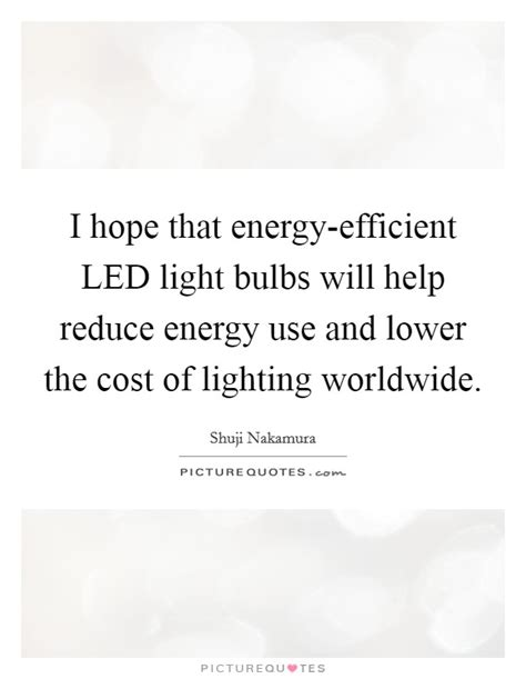 led lights reduce energy consumption i hope that energy efficient led light bulbs will help