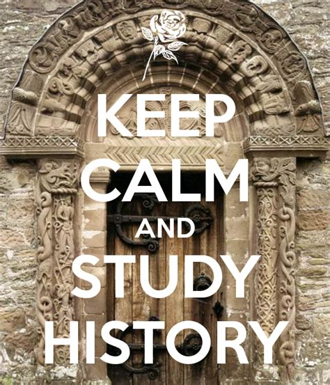 how to preserve your historic keep calm and study history poster erjhuighyu keep