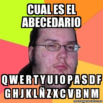 Meme R - meme friki cual es el abecedario q w e r t y u i o p a s