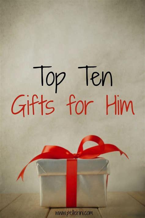 top ten gifts for him top ten gifts for him it s the gift giving season and
