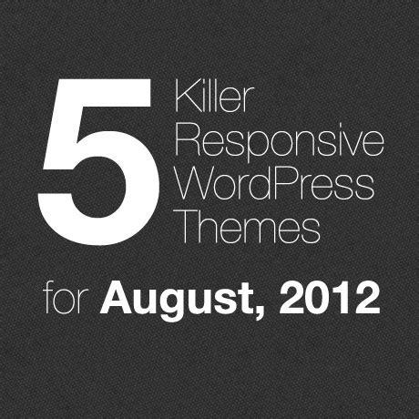 killer themes wordpress 5 killer responsive wordpress themes for august 2012