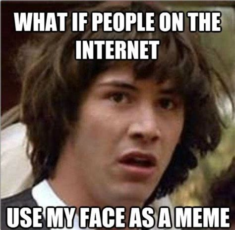 What Is A Meme Picture - what if people on the internet use my face as a meme