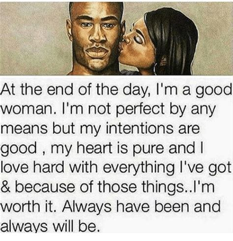 Good Woman Meme - at the end of the day i m a good woman i m not perfect by