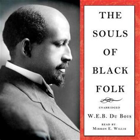 the souls of black folk books listen to souls of black folk by w e b du bois at