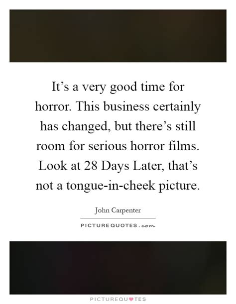 there s still room for it s a time for horror this business certainly has picture quotes