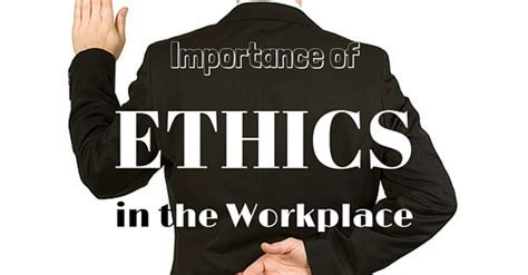 ethics in the workplace top 10 benefits and importance