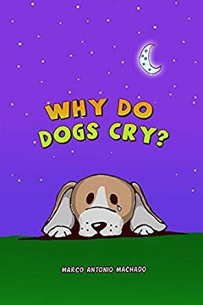 why do dogs cry why do dogs cry kindle edition by marco machado ton preto children kindle ebooks
