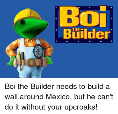 Builder Memes - the builder boi the builder needs to build a wall around