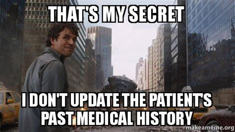 my secret history a b006e1qpq2 that s my secret i don t update the patient s past medical history that s my secret make a meme