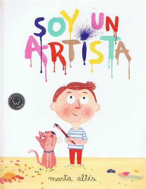 libros infantiles kireei cosas bellas soy un artista de marta alt 233 s por blackie books kireei cosas bellas