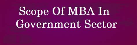 Technology Management Mba Scope by Scope Of Mba In Government Sector Placements Salary