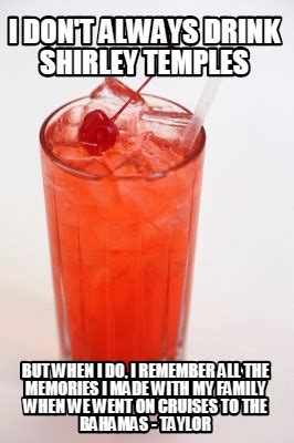But When I Do Meme - meme creator i don t always drink shirley temples but