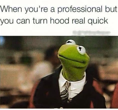 Hood Memes - turn hood real quick kermit meme kermit the frog