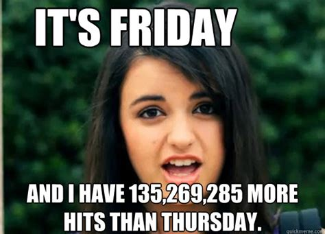 Rebecca Meme - it s friday and i have 135 269 285 more hits than thursday