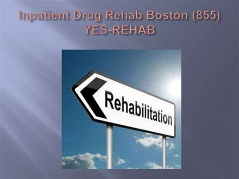 Inpatient Detox And Rehab by Inpatient Rehab Boston 855 Yes Rehab