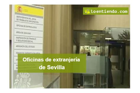 oficina extranjeria oficinas de extranjer 237 a en sevilla emigraci 243 n